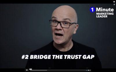 1 Minute Marketing Leader: #2 Bridge the trust gap