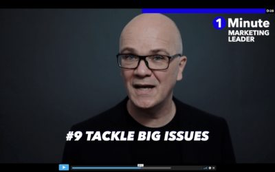 1 Minute Marketing Leader: #09 Tackle big issues
