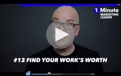 1 Minute Marketing Leader: #13 Find your work's worth