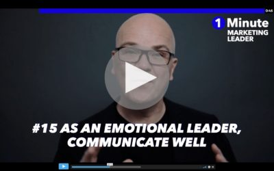 1 Minute Marketing Leader #15: As an emotional leader, communicate well