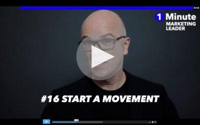 1 Minute Marketing Leader #16: Start a movement