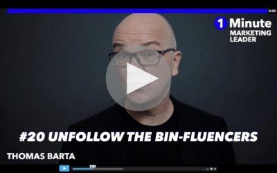 1 Minute Marketing Leader #20: Unfollow the Bin-Fluencers